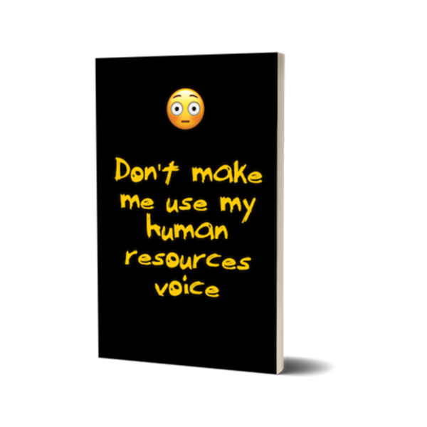 Don't make me use my human resources voice Notebook
