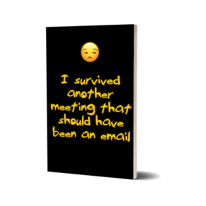I survived another meeting that should have been an email Notebook