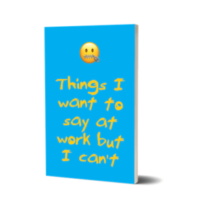 Things I want to say at work but I can't Notebook